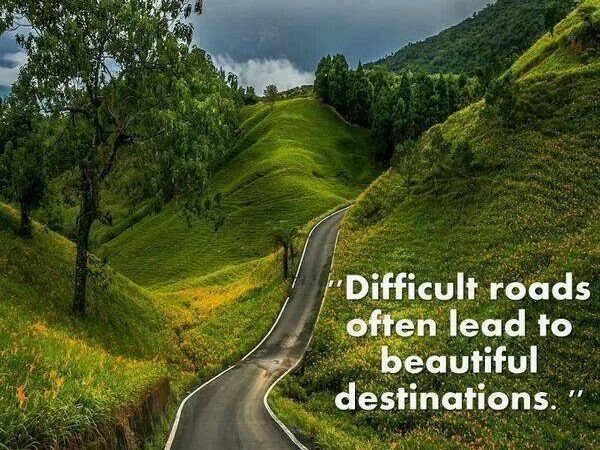 Difficult roads often lead to beautiful places