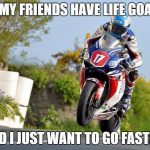 friends life goals faster motorbike