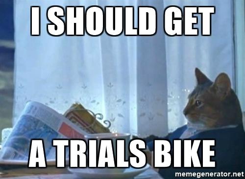 I should get a trials bike
