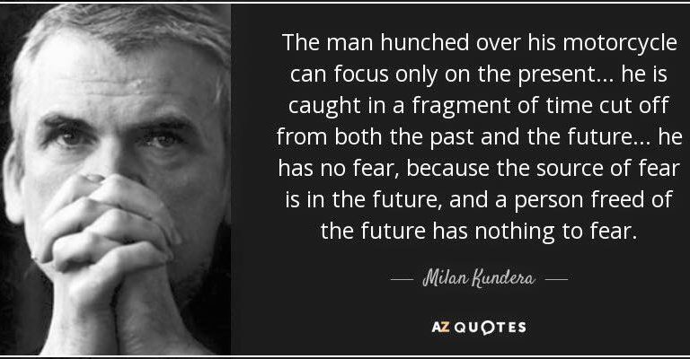 A person freed of future has nothing to fear