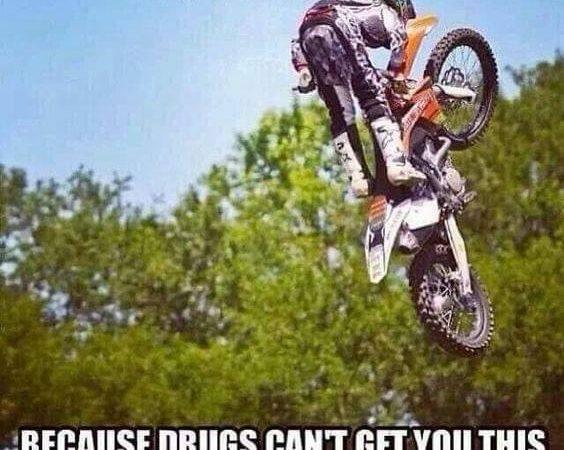 Motocross = Higher than drugs