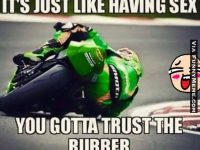 sex is like motorcycle, trust the rubber